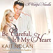 Be Careful, It's My Heart: Wishful Romance, Book 2 | Kait Nolan