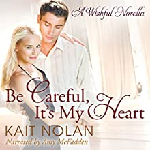 Be Careful, It's My Heart: Wishful Romance, Book 2 Audiobook by Kait Nolan Narrated by Amy McFadden