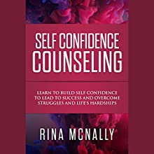 Self Confidence Counseling Audiobook by Rina Mcnally Narrated by Maren Swenson Waxenberg