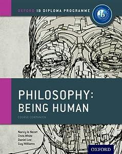 IB Philosophy Being Human Course Book: Oxford IB Diploma Program