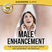 Male Enhancement: The Porn Industry's Secret Penis Enlargement Techniques Audiobook by Alexandre Clarke Narrated by Christine Fraser