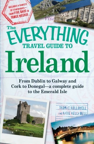 The Everything Travel Guide to Ireland: From Dublin to Galway and Cork to Donegal - a complete guide to the Emerald Isle