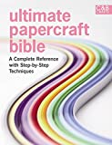 img - for Ultimate Papercraft Bible: A Complete Reference with Step-by-Step Techniques (C&B Crafts Bible Series) book / textbook / text book