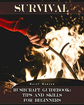 Survival Bushcraft Guidebook: Tips and Skills for Beginners: (Camping, Outdoor Survival, How to Survive in the Forest) (Bushcraft, Survival)