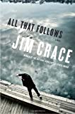 All That Follows, Jim Crace, 038552076X