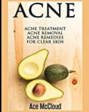 Acne: Acne Treatment: Acne Removal: Acne Remedies For Clear Skin (Acne Skin Care Treatments From Diet & Medical Treatments To All Natural Remedies Including Diet & Scar Removal For Clear Skin Book 1)