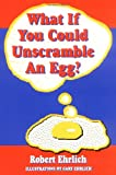 What If You Could Unscramble an Egg?, Robert Ehrlich, 0813525489