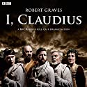 I, Claudius (Dramatised) Radio/TV Program by Robert Graves Narrated by Derek Jacobi, Tom Goodman Hill