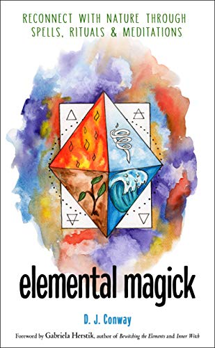 Elemental Magick: Reconnect with Nature through Spells, Rituals, and Meditations