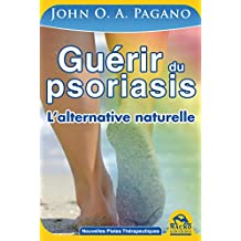 Guérir du psoriasis: L'alternative naturelle pour guérir de la psoriasis (French Edition)