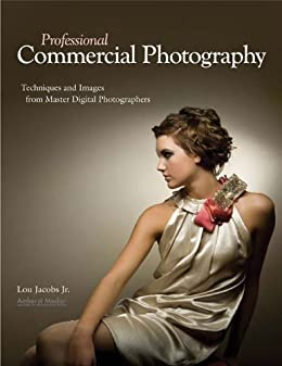 Professional Commercial Photography Techniques And Images From Master Digital Photographers Pro Photo Workshop