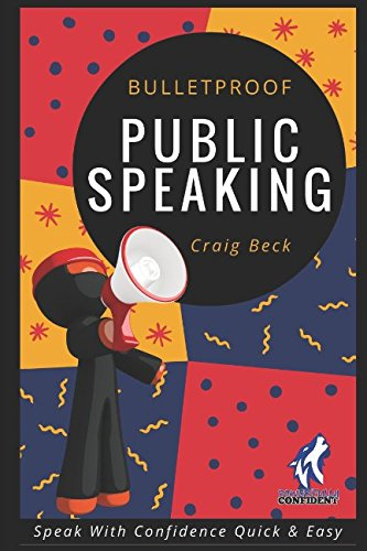 Bulletproof Public Speaking: Speak with Confidence Quick & Easy by Craig Beck.pdf