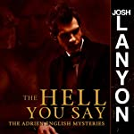 The Hell You Say: The Adrien English Mysteries, Book 3 | Josh Lanyon