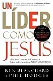 Un líder como Jesús: Lecciones del mejor modelo a seguir  del liderazgo de todos los tiempos (Spanish Edition)