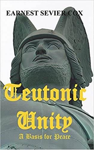 Teutonic Unity: A Basis for Peace: Earnest Sevier Cox: 9781388187323