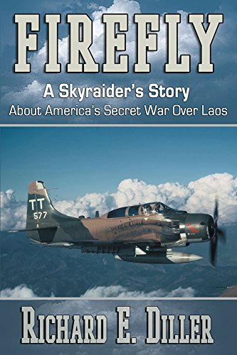 Firefly: A Skyraider's Story About America's Secret War Over Laos (Flight Of The Fireflies)