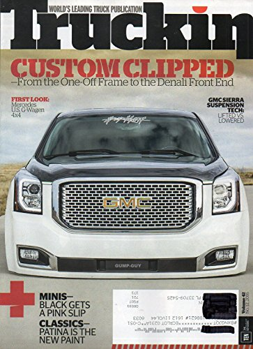 Truckin Vol 42 No 12 October 6 2016 Magazine World's Leading Truck Publication CUSTOM CLIPPED: FROM THE ONE-OFF FRAME TO THE DENALI FRONT END First Look: Mercedes U.S. G-Wagon 4X4