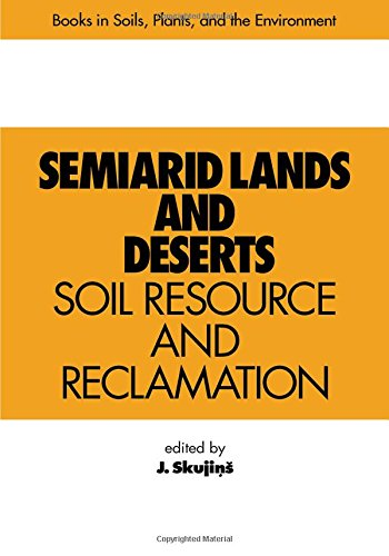 Semiarid Lands and Deserts: Soil Resource and Reclamation (Books in Soils, Plants, and the Environment)