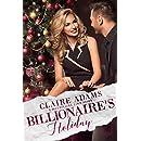 Billionaire's Holiday (An Alpha Billionaire Christmas Romance Love Story) (Billionaires - Book #17)