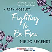 Nie so begehrt (Fighting to Be Free) | Kirsty Moseley
