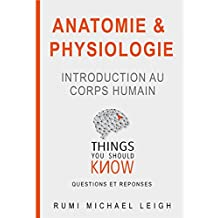 "Anatomie et Physiologie ""Introduction au corps humain"": Things you should know (Questions and answers) (French Edition)"