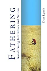 Fathering: Transforming Individuals and Nations: Fathering is God's International Leadership Strategy Paperback