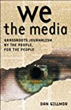 We the Media : Grassroots Journalism by the People, for the People, Gillmor, Dan, 0596007337