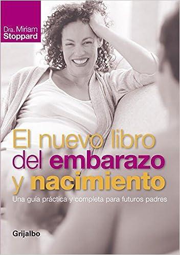 El nuevo libro del embarazo y nacimiento: Una guía práctica y completa para futuros padres Embarazo, bebé y niño: Amazon.es: Miriam Stoppard, ...