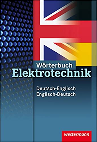 Wörterbuch Elektrotechnik: Deutsch-Englisch / Englisch-Deutsch ...