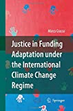 Justice in Funding Adaptation under the International Climate Change Regime, Grasso, Marco, 9400791879