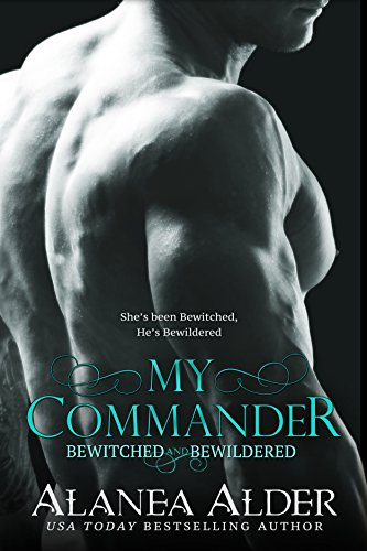 My Commander (Bewitched and Bewildered Book 1) ()