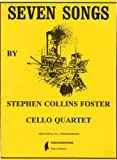 Seven Songs by Stephen Foster : For cello Quartet, Stephen Collins Foster, Arranged by M. A. Throckmorton, 0981788211