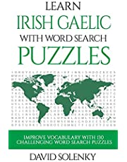 Learn Irish Gaelic with Word Search Puzzles: Learn Irish Gaelic Language Vocabulary with Challenging Word Find Puzzles for All Ages