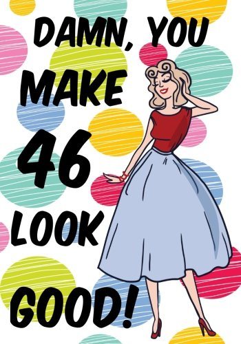 Damn, You Make 46 Look Good!: Birthday Memory Book, Birthday Journal Notebook For 46 Year Old Women, 7 x 10, 120 Blank Pages(Birthday Keepsake Book) ebook