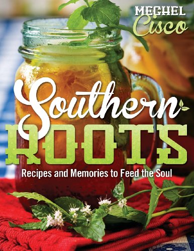 Southern Roots: Recipes and Memories to Feed the Soul