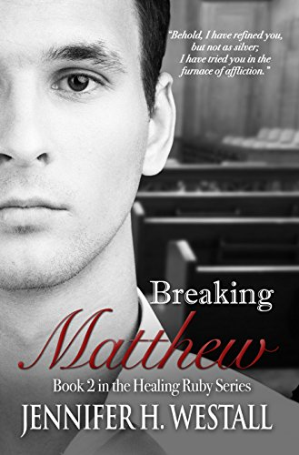 Breaking Matthew: A Novel (Healing Ruby Book 2) by [Westall, Jennifer H.]