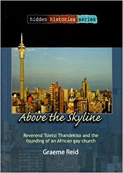 Above the Skyline: Reverend Tsietsi Thandekiso and the Founding of an African Gay Church (Hidden Histories)