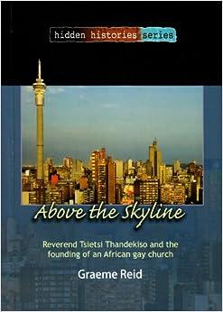 Above the Skyline: Reverend Tsietsi Thandekiso and the Founding of an African Gay Church (Hidden Histories)