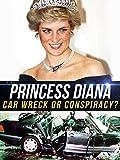 Princess Diana: Car Wreck Or Conspiracy?