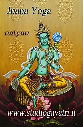 Jnana Yoga: La Via Filosofica (Studio Gayatri Vol. 4 ...