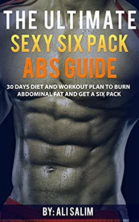 The Ultimate Sexy Six Pack Abs Guide: 30 Days Diet and Workout ...