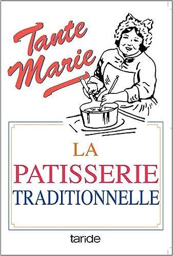Livres gratuits en ligne La pâtisserie traditionnelle de tante Marie : De 481 recettes pdf, epub ebook