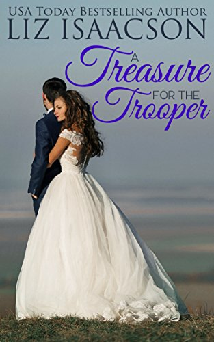A Treasure for the Trooper: A Fuller Family Novel (Brush Creek Brides Book 9) by [Isaacson, Liz]