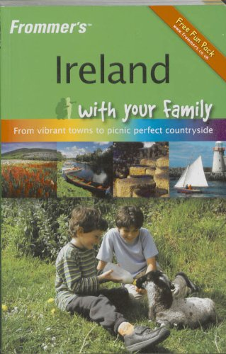 Frommer's Ireland with Your Family: Vibrant Towns to Picnic Perfect Countryside (Frommer's with Your Family)