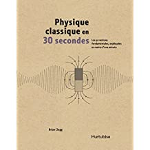 Physique classique en 30 secondes (French Edition)