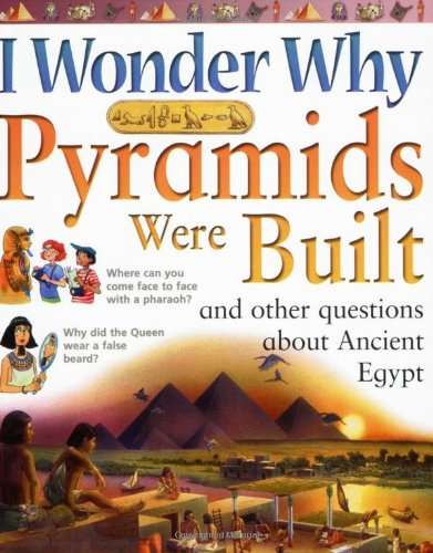 Download I Wonder Why Pyramids Were Built and Other Questions About Ancient Egypt PDF