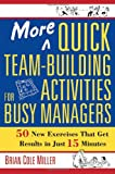 More Quick Team-Building Activities for Busy Managers, Brian Cole Miller, 0814473784