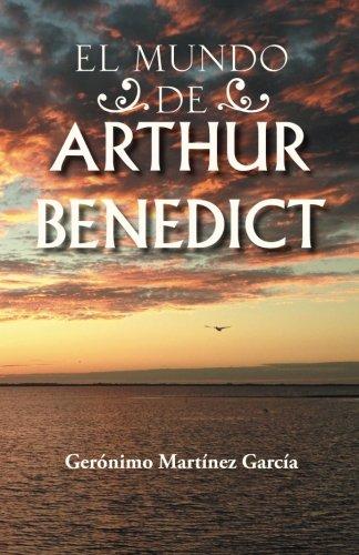 El Mundo De Arthur Benedict  [García, Gerónimo Martínez] (Tapa Blanda)