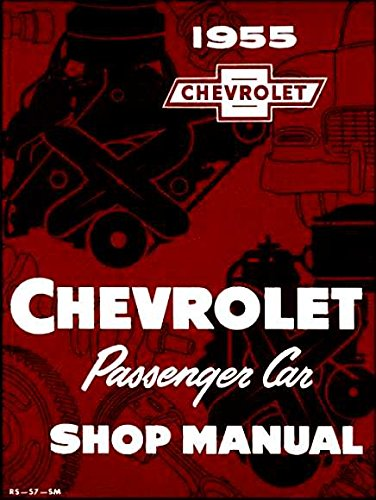 A MUST FOR OWNERS, MECHANICS & RESTORERS - THE 1955 CHEVROLET FACTORY REPAIR SHOP & SERVICE MANUAL - Covers all models of 1955 Chevrolet cars, including 150, 210, Bel Air, Del Ray, wagons, and Nomad. CHEVY 55 - Bel Air Owners Manual