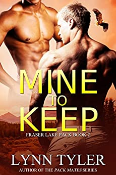 Mine to Keep (Fraser Lake Pack Book 2) by [Tyler, Lynn]